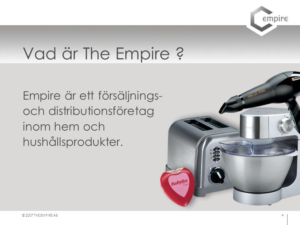 © 2007 THE EMPIRE AB 4 Vad är The Empire ? Empire är ett försäljnings- och distributionsföretag inom hem och hushållsprodukter.