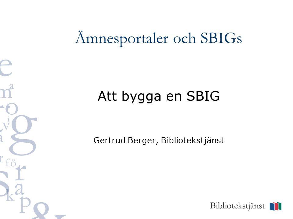 Ämnesportaler och SBIGs Att bygga en SBIG Gertrud Berger, Bibliotekstjänst