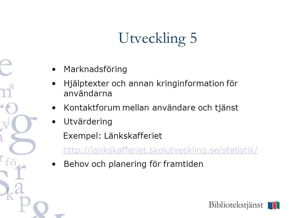 Utveckling 5 •Marknadsföring •Hjälptexter och annan kringinformation för användarna •Kontaktforum mellan användare och tjänst •Utvärdering Exempel: Länkskafferiet http://lankskafferiet.skolutveckling.se/statistik/ •Behov och planering för framtiden