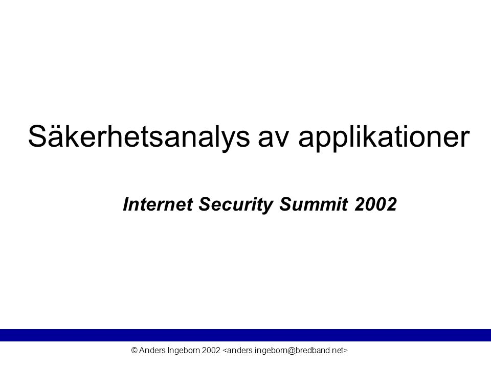 © Anders Ingeborn 2002 Säkerhetsanalys av applikationer Internet Security Summit 2002