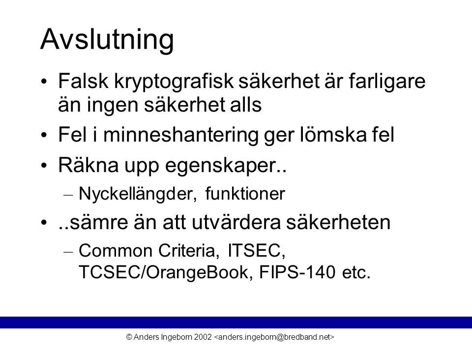 © Anders Ingeborn 2002 Avslutning • Falsk kryptografisk säkerhet är farligare än ingen säkerhet alls • Fel i minneshantering ger lömska fel • Räkna upp egenskaper..