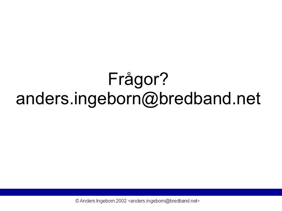 © Anders Ingeborn 2002 Frågor anders.ingeborn@bredband.net