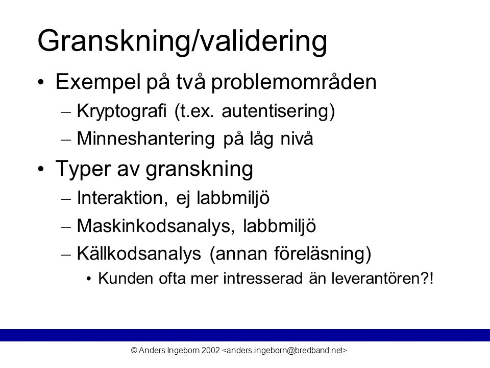 © Anders Ingeborn 2002 Granskning/validering • Exempel på två problemområden – Kryptografi (t.ex.