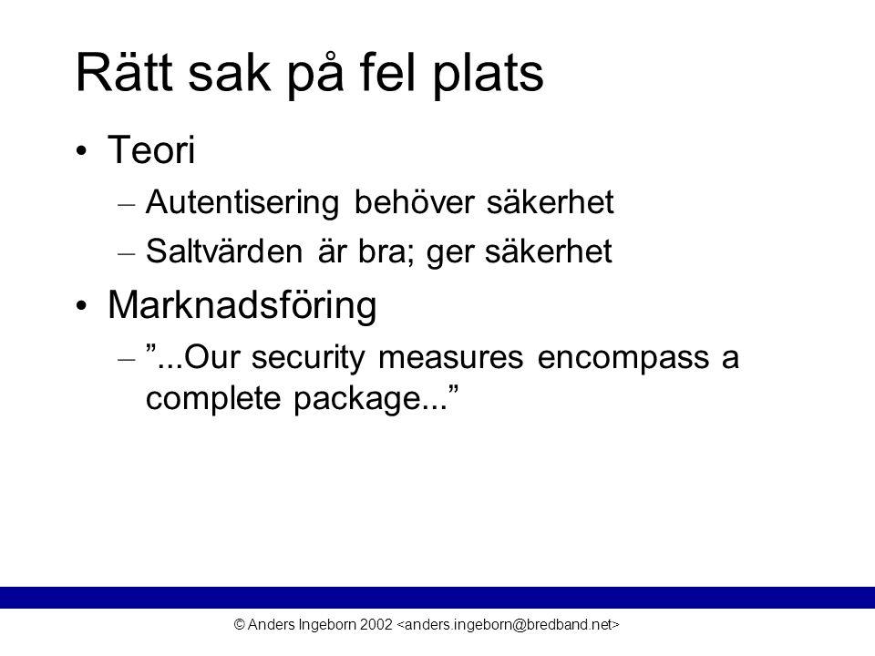 © Anders Ingeborn 2002 Rätt sak på fel plats • Teori – Autentisering behöver säkerhet – Saltvärden är bra; ger säkerhet • Marknadsföring – ...Our security measures encompass a complete package...