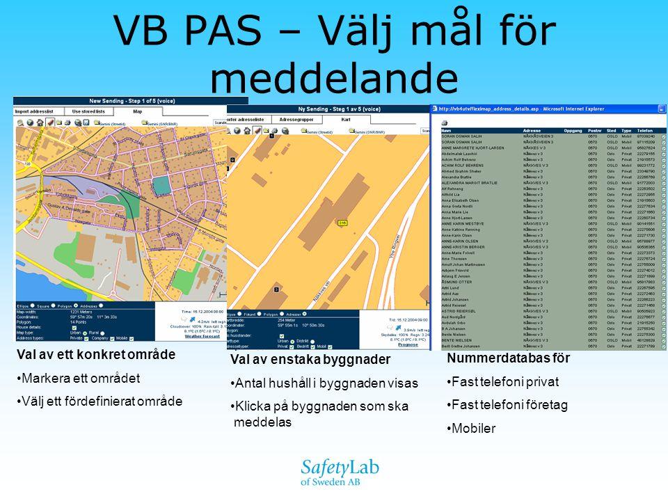 VB PAS – Välj mål för meddelande Val av ett konkret område •Markera ett området •Välj ett fördefinierat område Val av enstaka byggnader •Antal hushåll