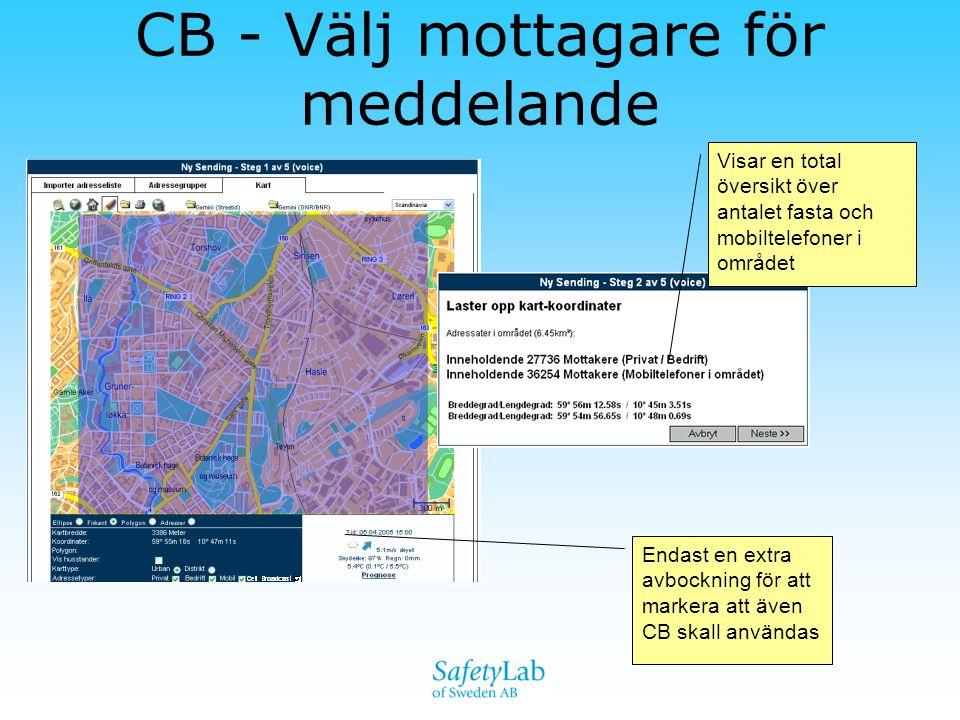 VB/CB - en optimal kombination •Avlastar varandra genom fullständig avskild infrastruktur (ISDN kontra GSM) •Teknologierna kompletterar varandra - meddelande till statisk (VB) kontra dynamisk (CB) befolkningsmängd