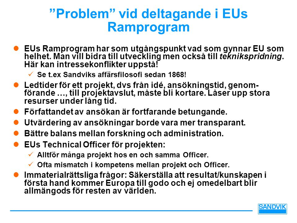 """""""Problem"""" vid deltagande i EUs Ramprogram  EUs Ramprogram har som utgångspunkt vad som gynnar EU som helhet. Man vill bidra till utveckling men också"""