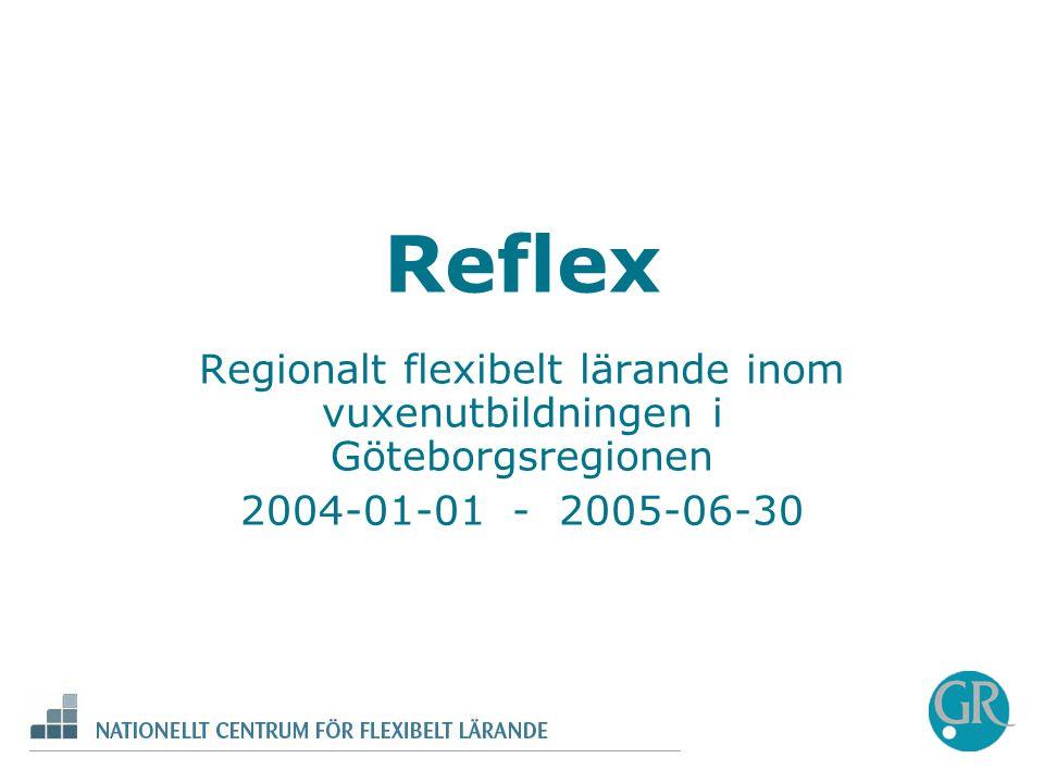 Reflex Regionalt flexibelt lärande inom vuxenutbildningen i Göteborgsregionen 2004-01-01 - 2005-06-30