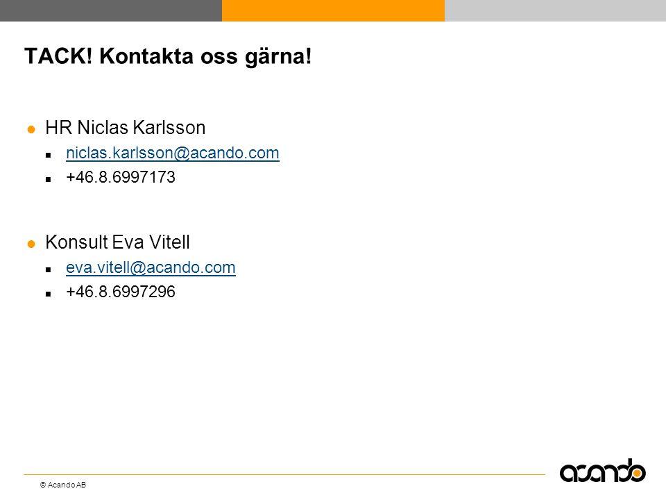 © Acando AB TACK! Kontakta oss gärna!  HR Niclas Karlsson  niclas.karlsson@acando.com niclas.karlsson@acando.com  +46.8.6997173  Konsult Eva Vitel