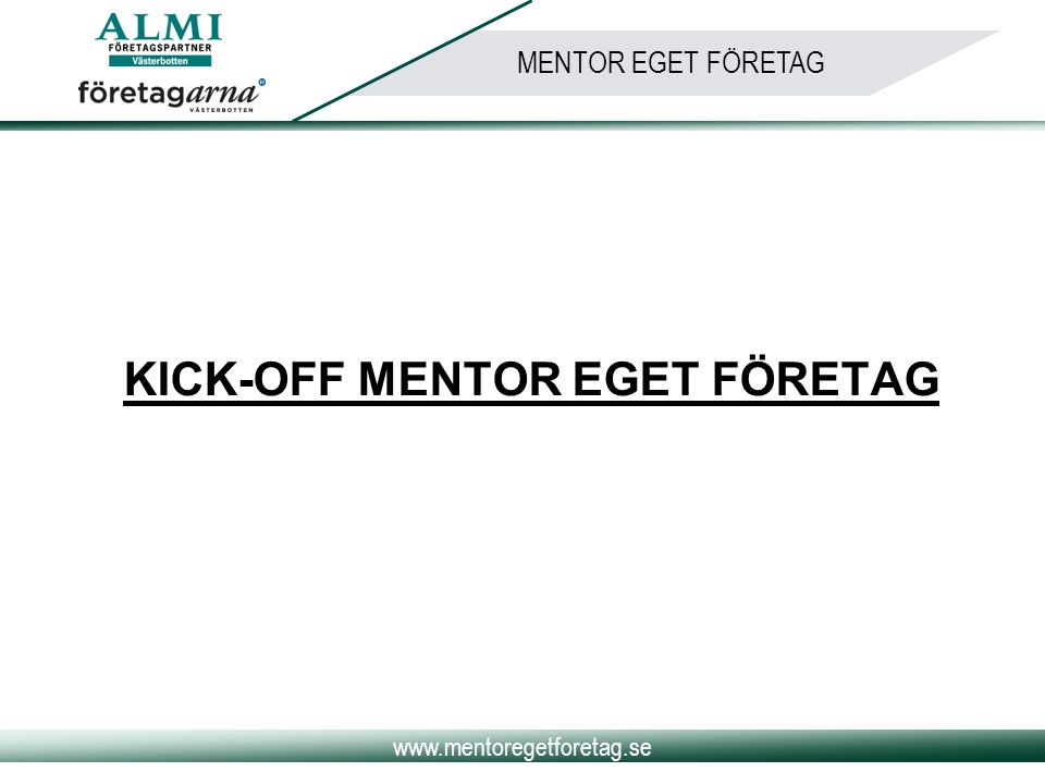 www.mentoregetforetag.se MENTOR EGET FÖRETAG KICK-OFF MENTOR EGET FÖRETAG