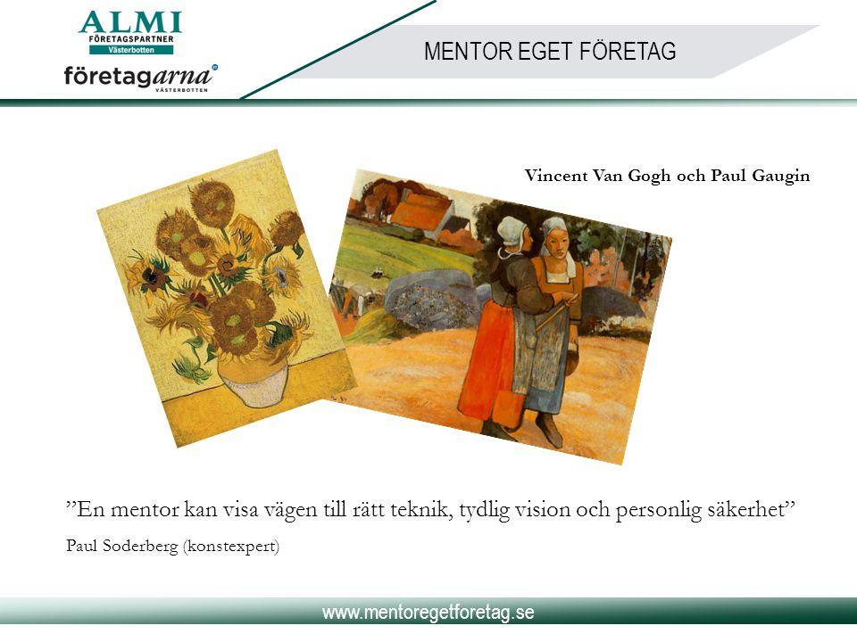 """www.mentoregetforetag.se MENTOR EGET FÖRETAG Vincent Van Gogh och Paul Gaugin """"En mentor kan visa vägen till rätt teknik, tydlig vision och personlig"""