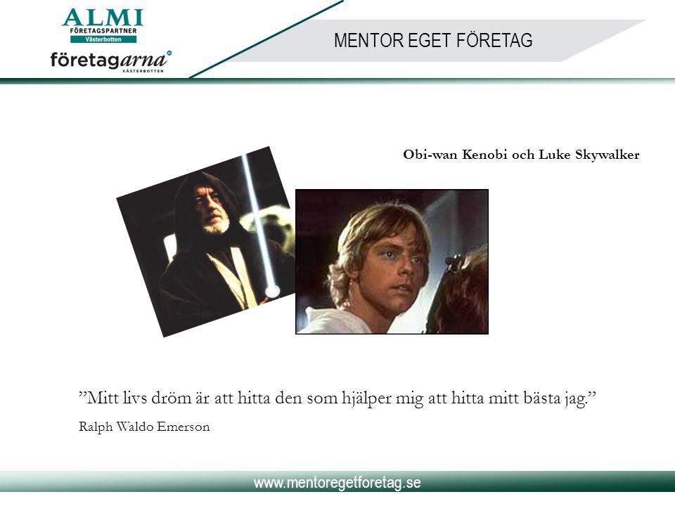 """www.mentoregetforetag.se MENTOR EGET FÖRETAG Obi-wan Kenobi och Luke Skywalker """"Mitt livs dröm är att hitta den som hjälper mig att hitta mitt bästa j"""
