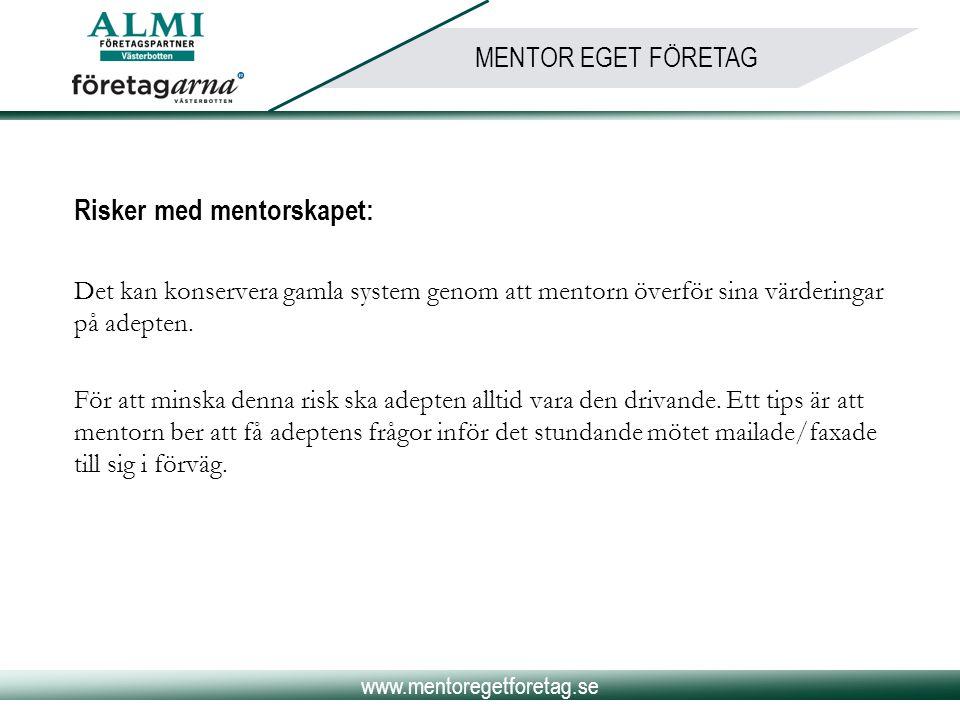 www.mentoregetforetag.se MENTOR EGET FÖRETAG Risker med mentorskapet: Det kan konservera gamla system genom att mentorn överför sina värderingar på ad