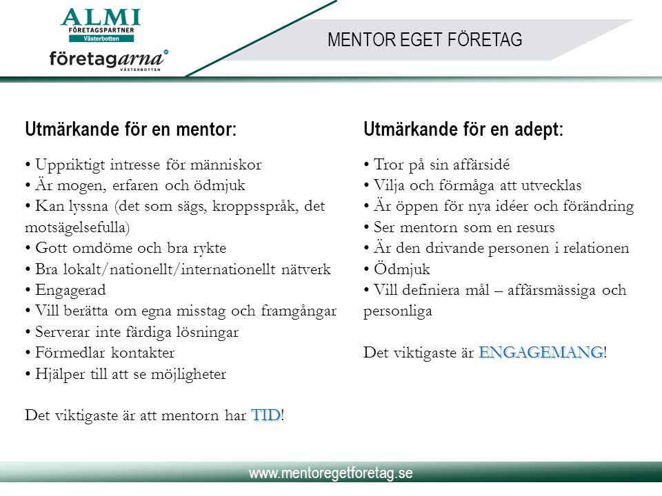 www.mentoregetforetag.se MENTOR EGET FÖRETAG Utmärkande för en mentor: • Uppriktigt intresse för människor • Är mogen, erfaren och ödmjuk • Kan lyssna