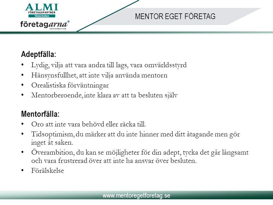 www.mentoregetforetag.se MENTOR EGET FÖRETAG Adeptfälla: •Lydig, vilja att vara andra till lags, vara omvärldsstyrd •Hänsynsfullhet, att inte vilja an