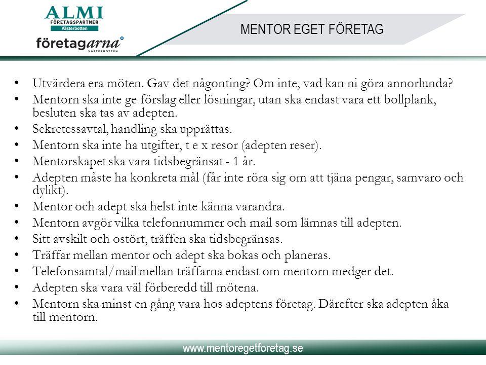 www.mentoregetforetag.se MENTOR EGET FÖRETAG •Utvärdera era möten. Gav det någonting? Om inte, vad kan ni göra annorlunda? •Mentorn ska inte ge försla