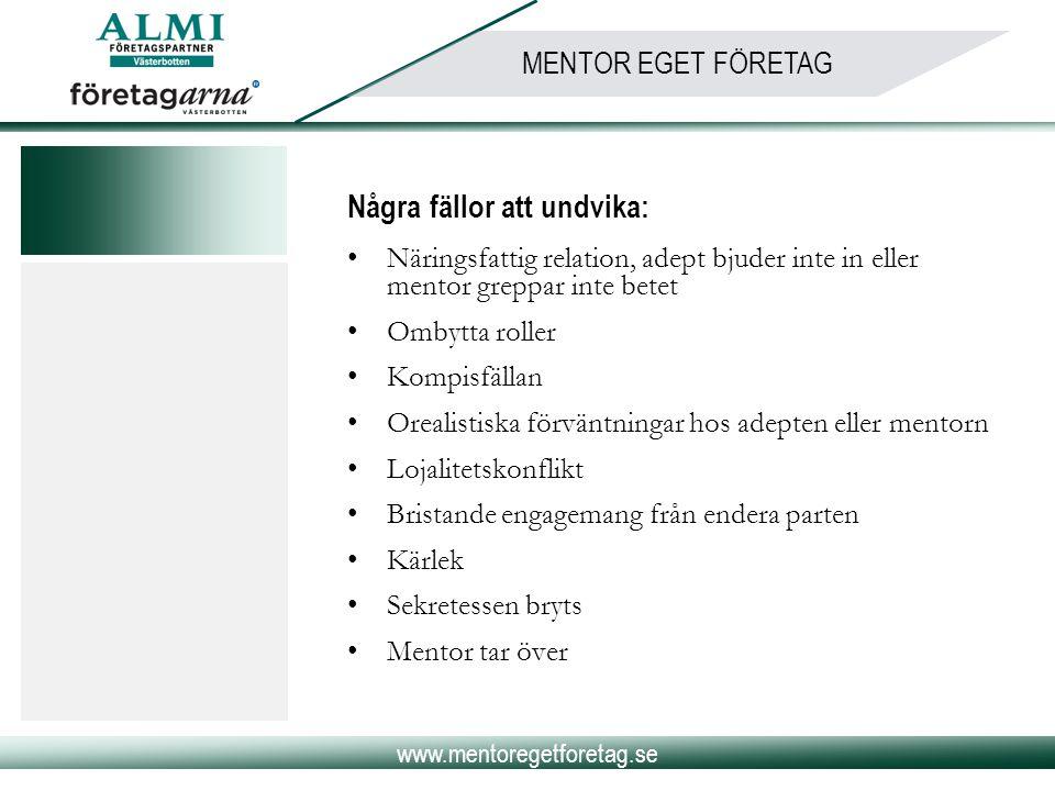 www.mentoregetforetag.se MENTOR EGET FÖRETAG Några fällor att undvika: •Näringsfattig relation, adept bjuder inte in eller mentor greppar inte betet •