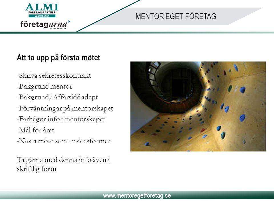 www.mentoregetforetag.se MENTOR EGET FÖRETAG Att ta upp på första mötet -Skriva sekretesskontrakt -Bakgrund mentor -Bakgrund/Affärsidé adept -Förväntn