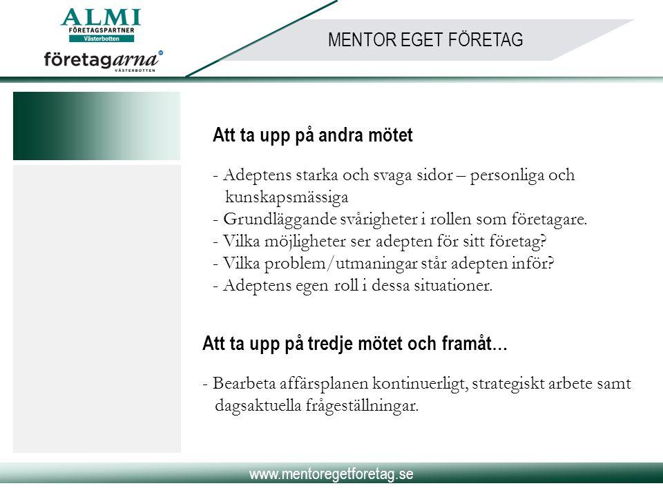 www.mentoregetforetag.se MENTOR EGET FÖRETAG Att ta upp på andra mötet - Adeptens starka och svaga sidor – personliga och kunskapsmässiga - Grundlägga