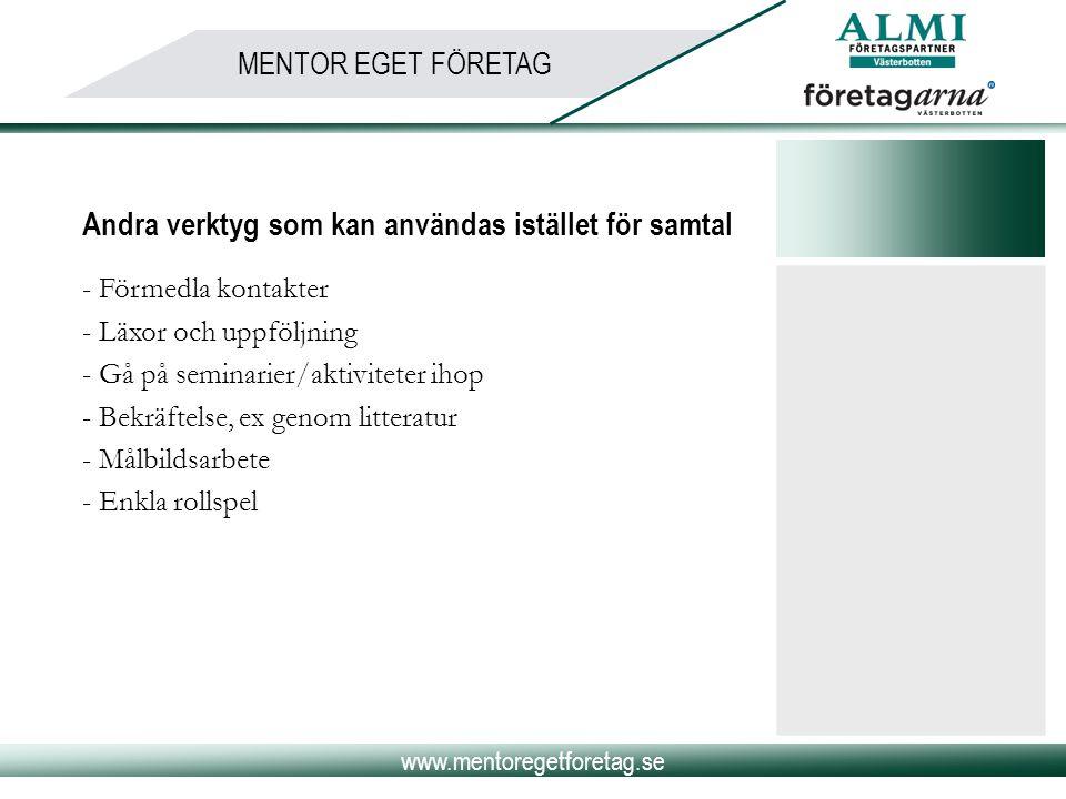 www.mentoregetforetag.se MENTOR EGET FÖRETAG Andra verktyg som kan användas istället för samtal - Förmedla kontakter - Läxor och uppföljning - Gå på s