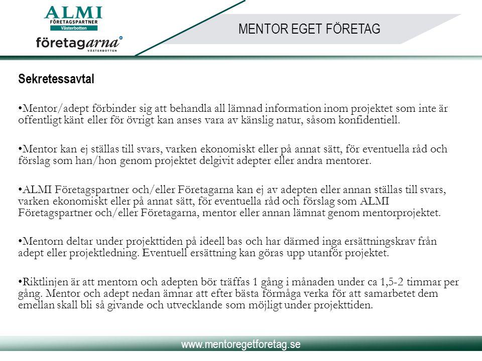 www.mentoregetforetag.se MENTOR EGET FÖRETAG Sekretessavtal •Mentor/adept förbinder sig att behandla all lämnad information inom projektet som inte är