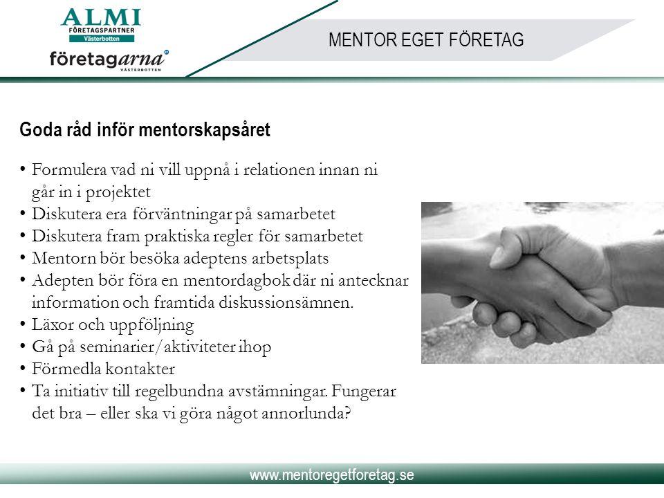 www.mentoregetforetag.se MENTOR EGET FÖRETAG Goda råd inför mentorskapsåret •Formulera vad ni vill uppnå i relationen innan ni går in i projektet •Dis