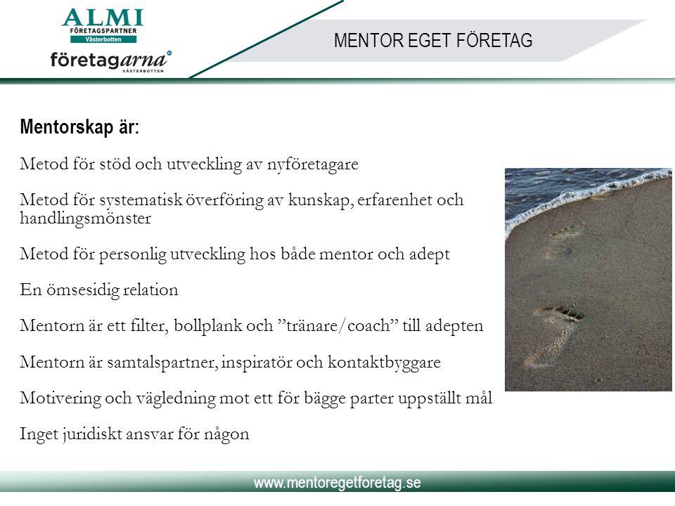 www.mentoregetforetag.se MENTOR EGET FÖRETAG Mentorskap är: Metod för stöd och utveckling av nyföretagare Metod för systematisk överföring av kunskap,
