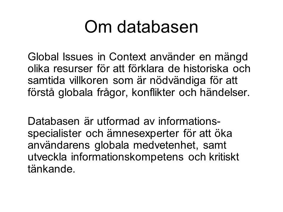 Om databasen Global Issues in Context använder en mängd olika resurser för att förklara de historiska och samtida villkoren som är nödvändiga för att förstå globala frågor, konflikter och händelser.