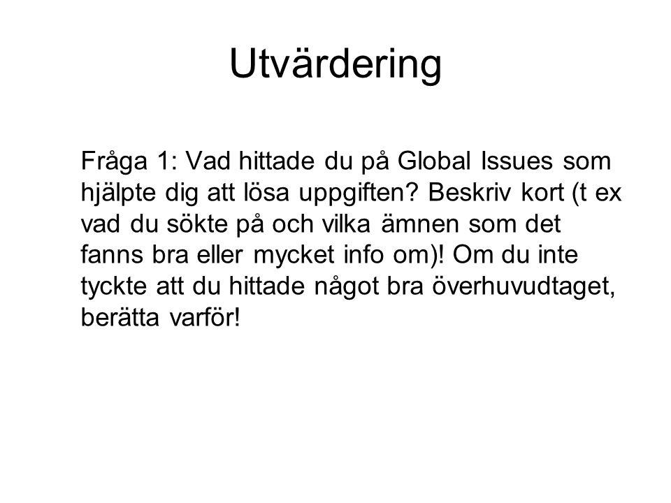 Utvärdering Fråga 1: Vad hittade du på Global Issues som hjälpte dig att lösa uppgiften.