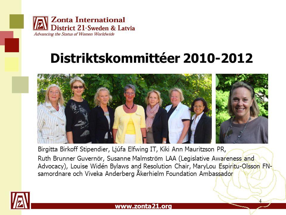www.zonta21.org Distriktskommittéer 2010-2012 Birgitta Birkoff Stipendier, Ljúfa Elfwing IT, Kiki Ann Mauritzson PR, Ruth Brunner Guvernör, Susanne Ma