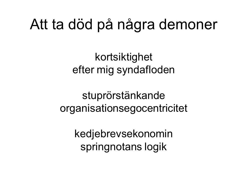 Att ta död på några demoner kortsiktighet efter mig syndafloden stuprörstänkande organisationsegocentricitet kedjebrevsekonomin springnotans logik