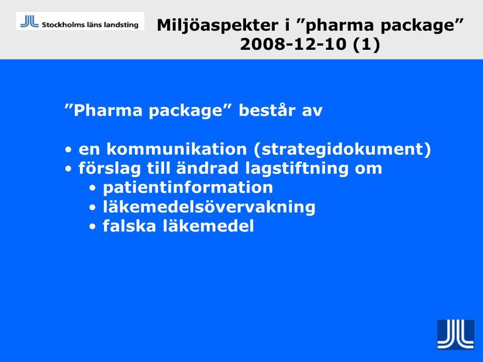"""Miljöaspekter i """"pharma package"""" 2008-12-10 (1) """"Pharma package"""" består av • en kommunikation (strategidokument) • förslag till ändrad lagstiftning om"""