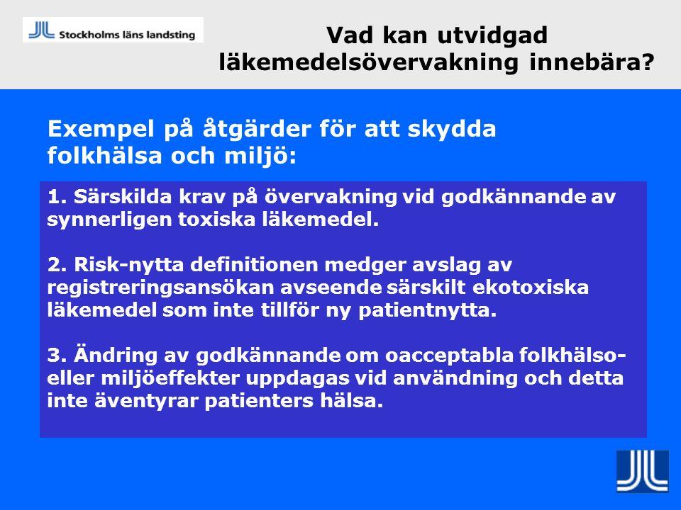 Exempel på åtgärder för att skydda folkhälsa och miljö: 1. Särskilda krav på övervakning vid godkännande av synnerligen toxiska läkemedel. 2. Risk-nyt
