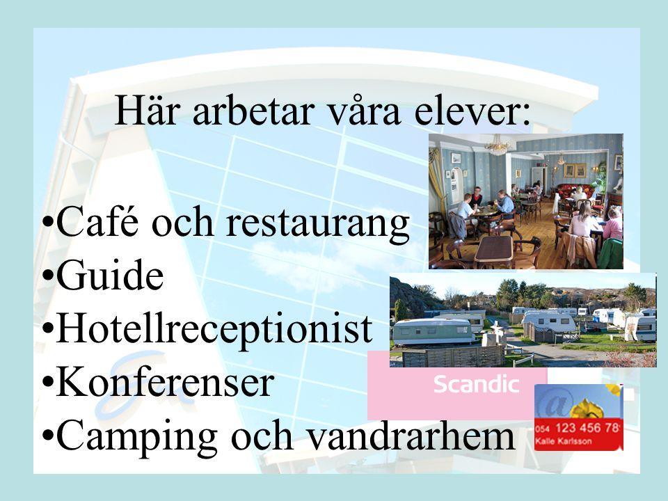 Här arbetar våra elever: •Café och restaurang •Guide •Hotellreceptionist •Konferenser •Camping och vandrarhem