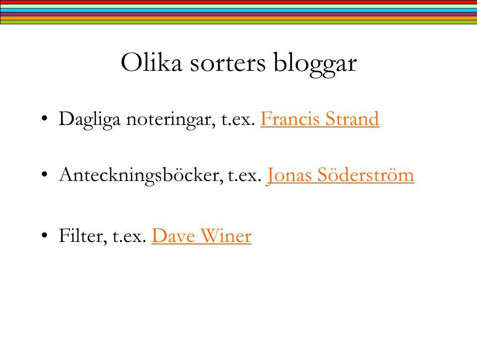 Olika sorters bloggar •Dagliga noteringar, t.ex.