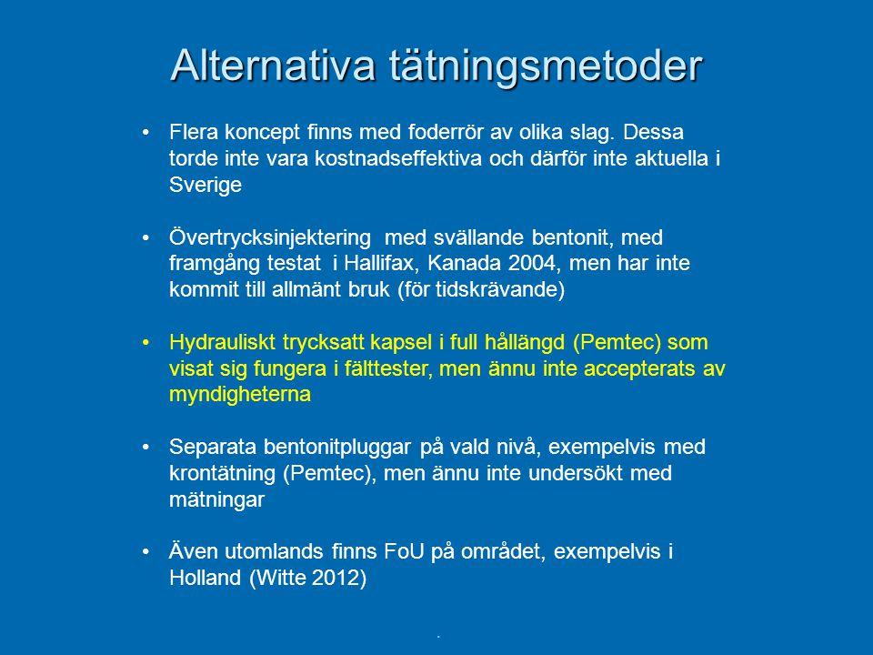 Alternativa tätningsmetoder •Flera koncept finns med foderrör av olika slag. Dessa torde inte vara kostnadseffektiva och därför inte aktuella i Sverig