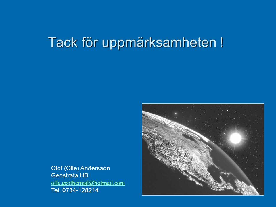 Tack för uppmärksamheten ! Tack för uppmärksamheten ! Olof (Olle) Andersson Geostrata HB olle.geothermal@hotmail.com Tel. 0734-128214