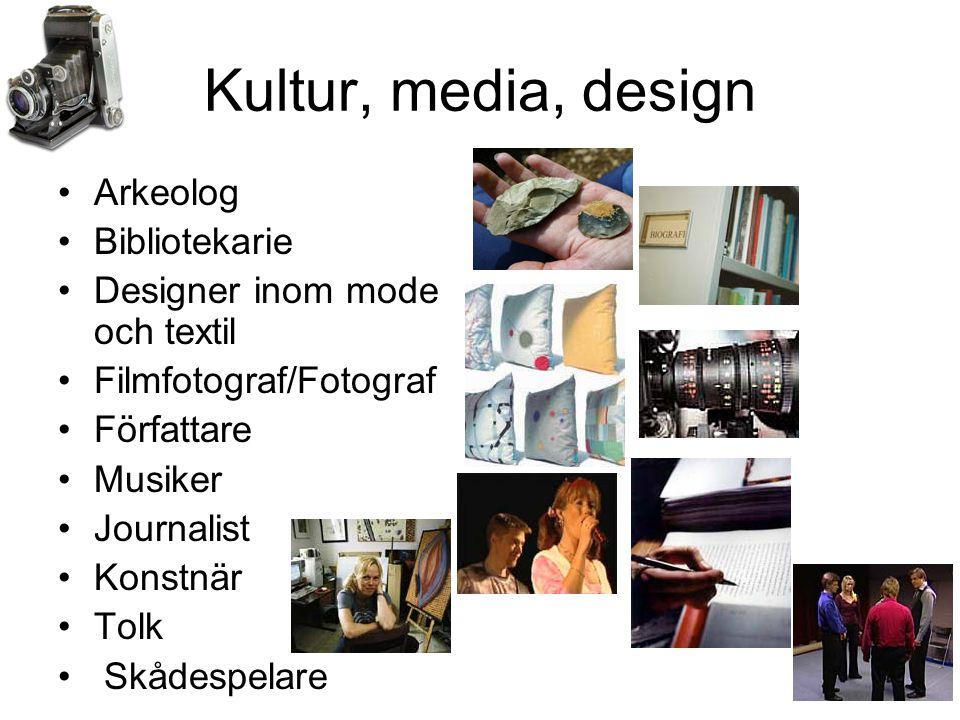 Kultur, media, design •Arkeolog •Bibliotekarie •Designer inom mode och textil •Filmfotograf/Fotograf •Författare •Musiker •Journalist •Konstnär •Tolk