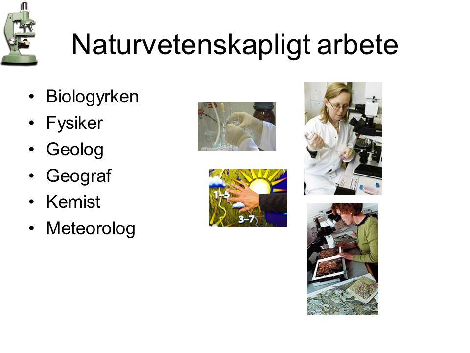Naturvetenskapligt arbete •Biologyrken •Fysiker •Geolog •Geograf •Kemist •Meteorolog