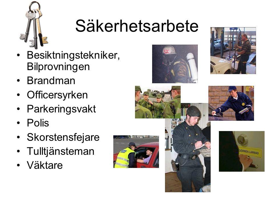 Säkerhetsarbete •Besiktningstekniker, Bilprovningen •Brandman •Officersyrken •Parkeringsvakt •Polis •Skorstensfejare •Tulltjänsteman •Väktare