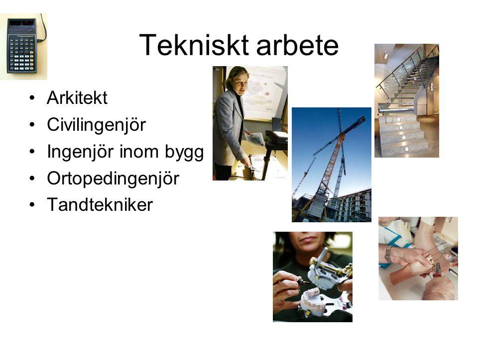 Tekniskt arbete •Arkitekt •Civilingenjör •Ingenjör inom bygg •Ortopedingenjör •Tandtekniker