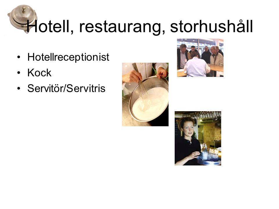 Hotell, restaurang, storhushåll •Hotellreceptionist •Kock •Servitör/Servitris