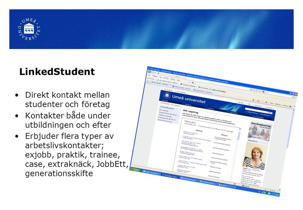 LinkedStudent •Direkt kontakt mellan studenter och företag •Kontakter både under utbildningen och efter •Erbjuder flera typer av arbetslivskontakter; exjobb, praktik, trainee, case, extraknäck, JobbEtt, generationsskifte
