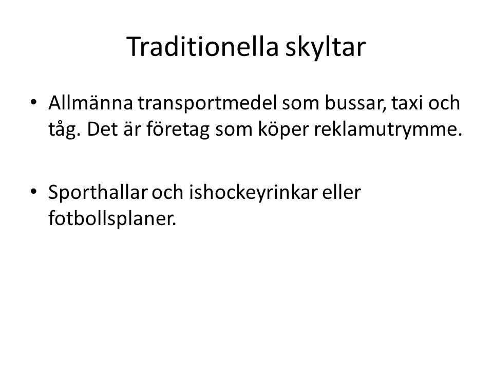 Traditionella skyltar • Allmänna transportmedel som bussar, taxi och tåg. Det är företag som köper reklamutrymme. • Sporthallar och ishockeyrinkar ell
