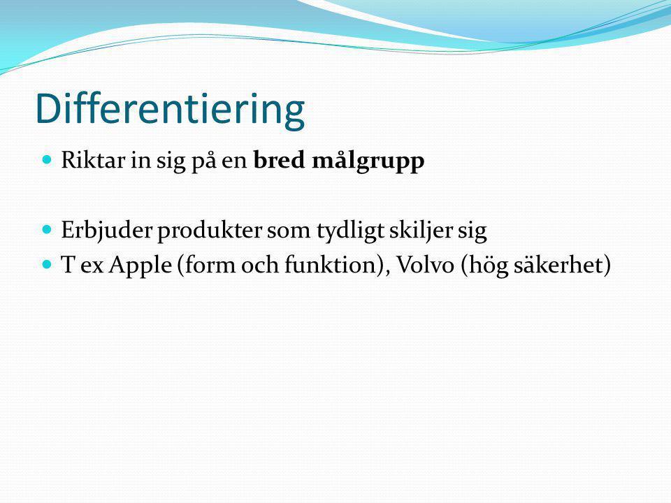 Differentiering  Riktar in sig på en bred målgrupp  Erbjuder produkter som tydligt skiljer sig  T ex Apple (form och funktion), Volvo (hög säkerhet)