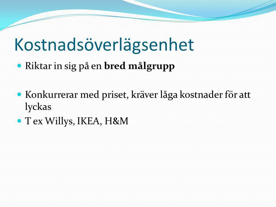 Kostnadsöverlägsenhet  Riktar in sig på en bred målgrupp  Konkurrerar med priset, kräver låga kostnader för att lyckas  T ex Willys, IKEA, H&M