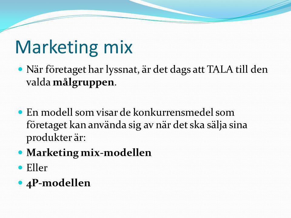 Marketing mix  När företaget har lyssnat, är det dags att TALA till den valda målgruppen.  En modell som visar de konkurrensmedel som företaget kan