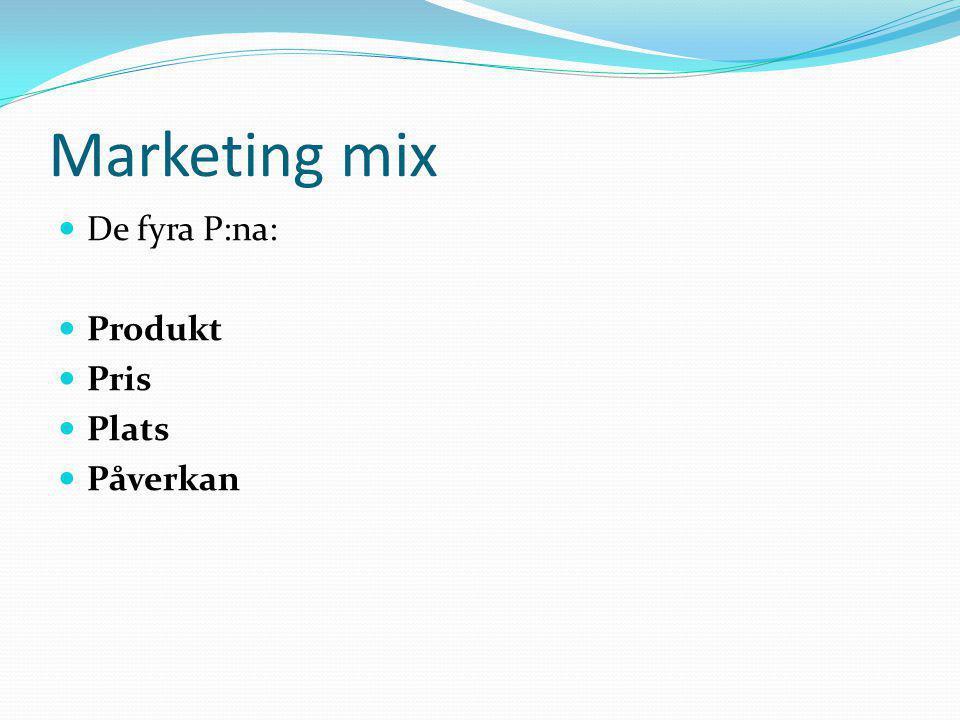 Marketing mix  De fyra P:na:  Produkt  Pris  Plats  Påverkan