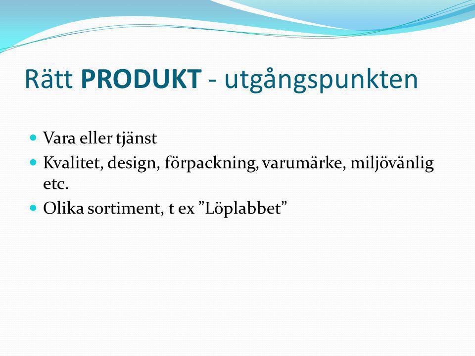 """Rätt PRODUKT - utgångspunkten  Vara eller tjänst  Kvalitet, design, förpackning, varumärke, miljövänlig etc.  Olika sortiment, t ex """"Löplabbet"""""""