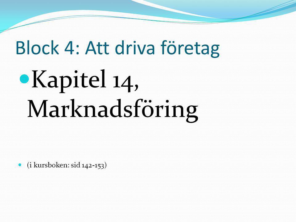 Block 4: Att driva företag  Kapitel 14, Marknadsföring  (i kursboken: sid 142-153)